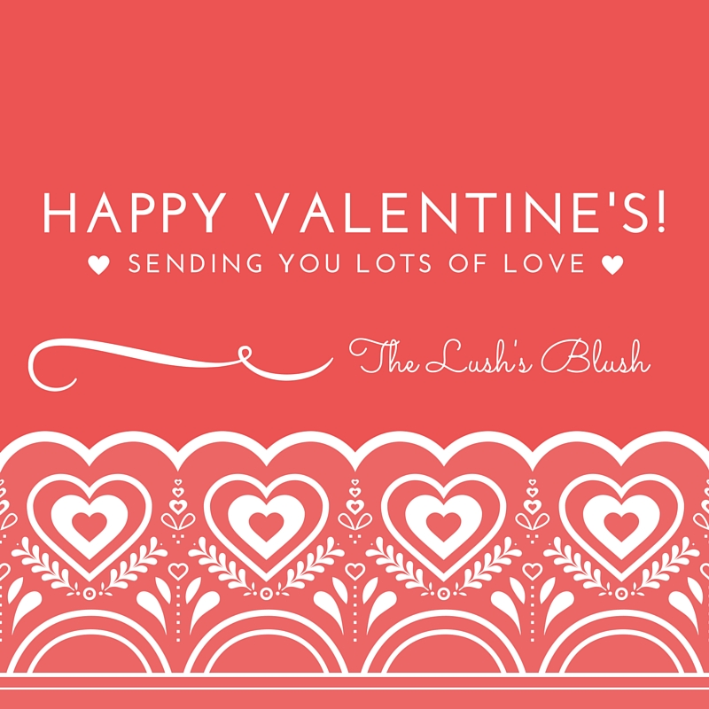 Happy Valentine's Day from The Lush's Blush blog